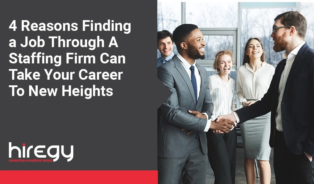 4 Reasons Finding a Job Through A Staffing Firm Can Take Your Career To New Heights