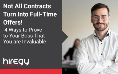 Not All Contracts Turn Into Full-Time Offers! 4 Ways to Prove to Your Boss That You are Invaluable
