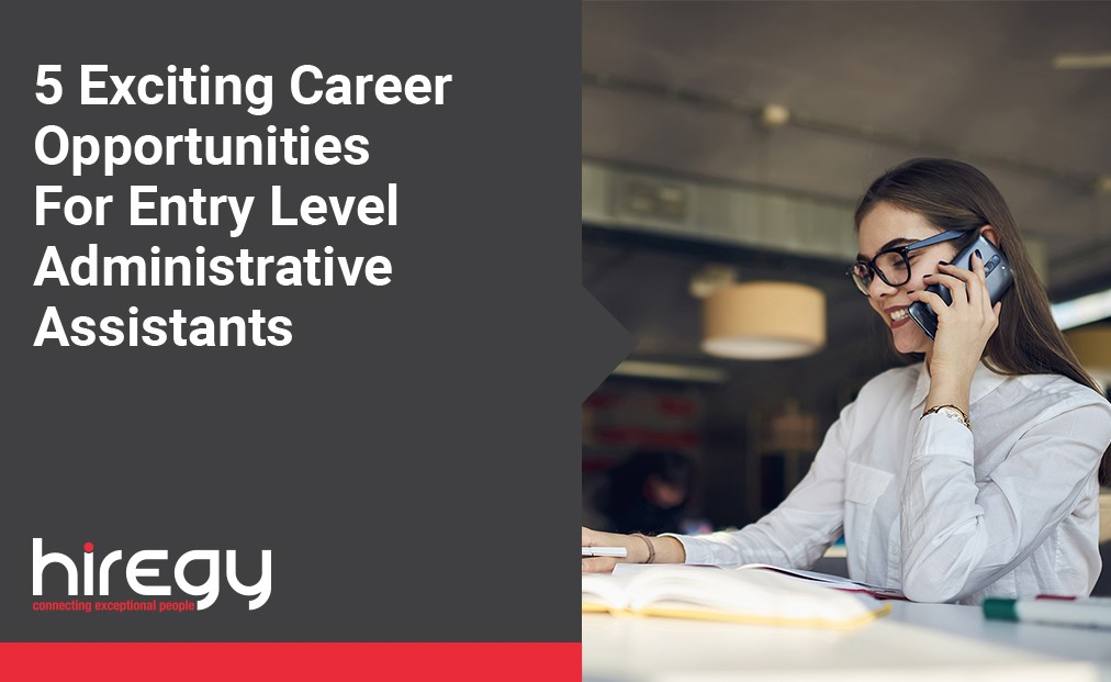 5 Exciting Career Opportunities For Entry Level Administrative Assistants