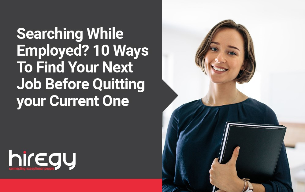 Searching While Employed? 10 Ways To Find Your Next Job Before Quitting your Current One