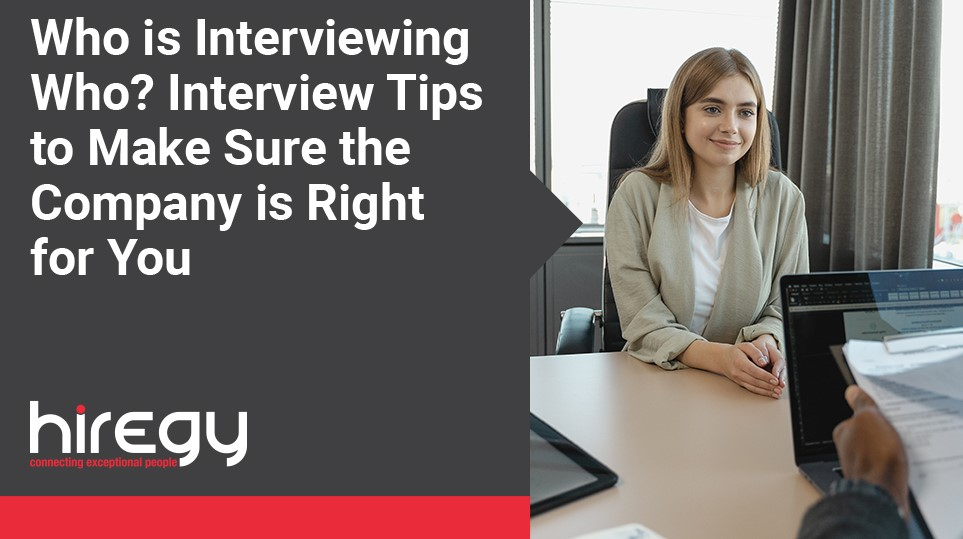 Who is Interviewing Who? Interview Tips to Make Sure the Company is Right for You