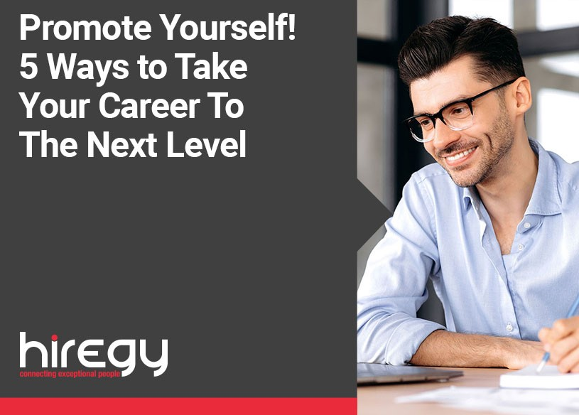 Promote Yourself! 5 Ways to Take Your Career To The Next Level